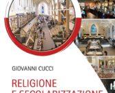 """La recensione di """"Religione e secolarizzazione. La fine della fede?"""" (Giovanni Cucci, Cittadella, 2019)"""